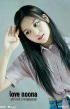 LOVE NOONA~ by gfriend_ain