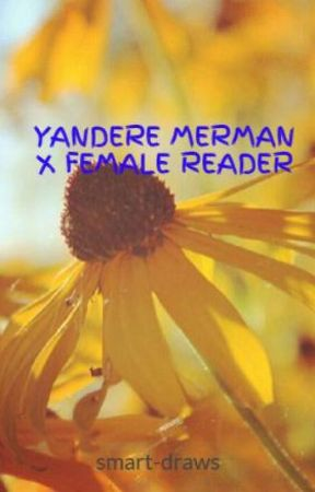 YANDERE MERMAN X FEMALE READER - friends - Wattpad