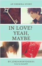 In Love? Yeah, maybe....(Eremika)✔️ by JordanSnyder101