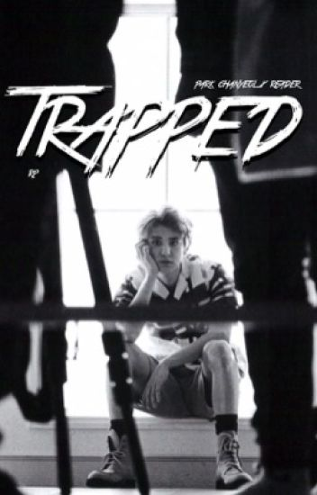 Trapped ; chanyeol