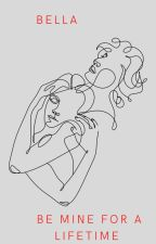Be Mine for A Lifetime ✔ by BellaValentine777