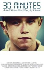 30 Minutes [Niall Horan Fanfiction] by Claaau