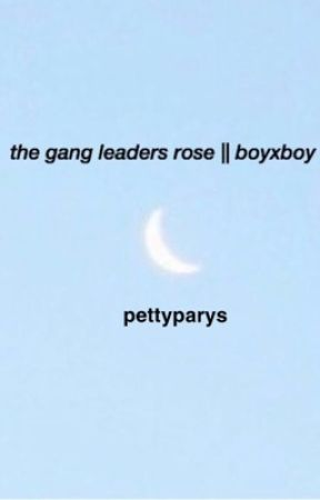 the gang leaders rose || boyxboy by parysxrose