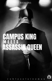 [BOOK 1] Campus King meets Assassin Queen by Eine_Robles