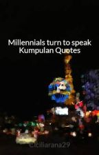 Millennials turn to speak Kumpulan Quotes by Ciciliarana29