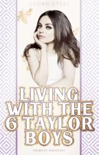 Living with the 6 Taylor Boys by georgie7345