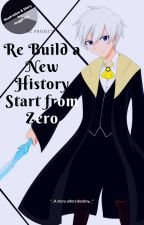 Re Build a New History Start from Zero (Hiatus) by Xerali