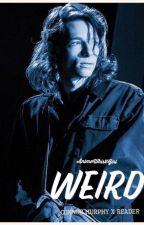 ~Weird~   Connor Murphy x Reader (DEH) by AnimeWhiskGirl