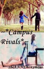 ~*Campus Rivals*~ on going series by theANNEnonymous
