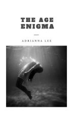 The Age Enigma  by Adrianna_Lee