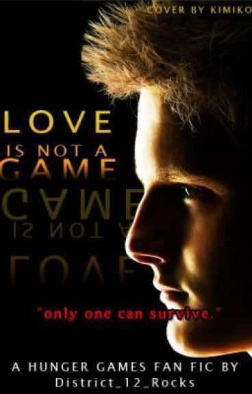 Love is not a game (Hunger Games Fan Fiction) by District_12_Rocks