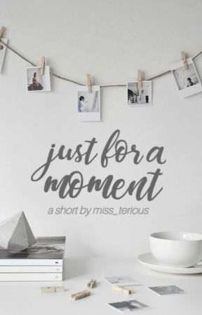 Just for a Moment by miss_terious