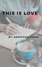 This is Love by AnastasiaLogan