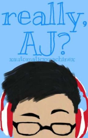 Really, A.J.? by XAutomaticXMachineX