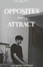 •Opposites Don't Attract• [JJK Fanfiction] by BTSAJ11