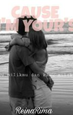 CAUSE I'M YOURS by ReinaRima