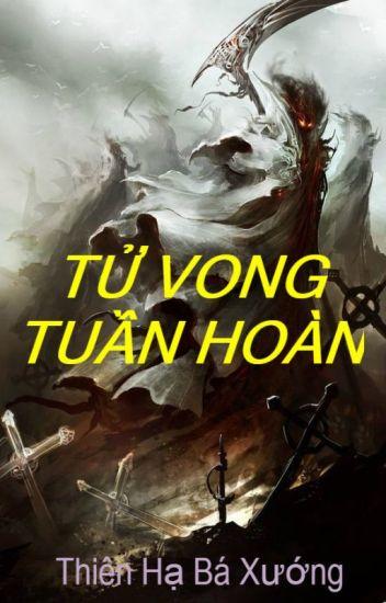 Đọc Truyện Tử Vong Tuần Hoàn - Thiên Hạ Bá Xướng (FULL) - Truyen4U.Net