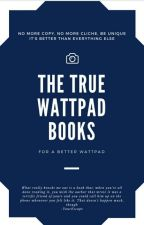 THE TRUE WATTPAD BOOKS ✔ [ON HOLD] by -YourEscape