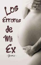 Los Errores de mi Ex (#5 Saga Bebé) by Yiemir_Yiemir