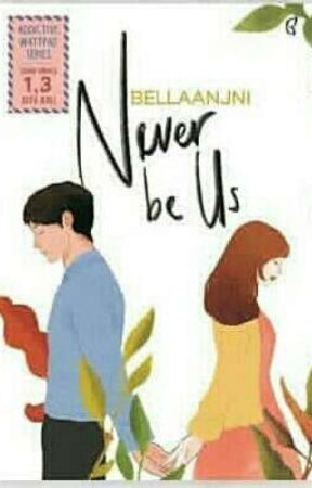 """Never Be """"Us""""?  by BellaAnjni"""