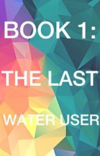 Book 1: The Last Water User by angelagalimba