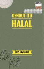 """Gendut itu Halal"" by RanniePagkar"