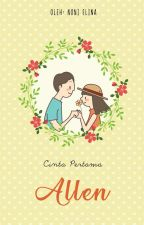 Cinta Pertama Allen [Completed] by NoniElina