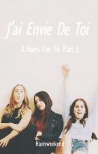 J'ai Envei De Toi: A Haim Fan Fic Part 2 by haimweekend