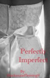 Perfectly Imperfect  by MackenzieFleming9