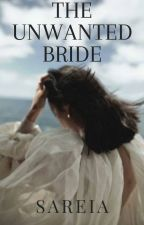 The Unwanted Bride by ainunresa