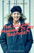 The Golden Maknae Is My Brother?!《ON HIATUS》 by DatShyKitten