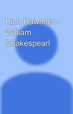 Đọc truyện Kịch Hawmlet - William Shakespearl