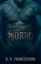 O Dono do Morro(O bandido Tá apaixonado)  by Kathy_Oficial