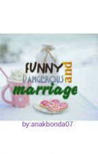 Funny And Dangerous Marriage by anakbonda07