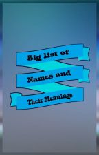 Big List of Names and their Meanings by CelestialNavigator