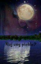 Raj czy Piekło?? - Martyna i Piotrek  by Juliax345