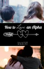 How to Love an Alpha by Leslie1509