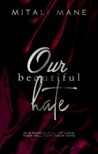 OUR BEAUTIFUL HATE : his complexity needs her simplicity  by Sparkling_Magic