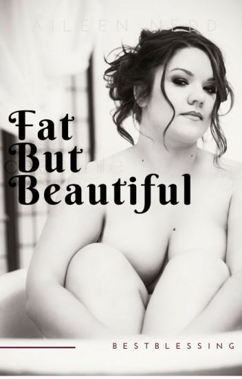 FAT  but BE-YOU-TIFUL.