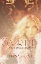 GABRIELLE - Livro III da Série Prometida by NanahZoti