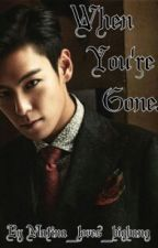 When You're Gone ( a BIGBANG fanfiction )! by matina_loves_bigbang