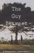 The Guy Between Us by renesmee_keynes_31