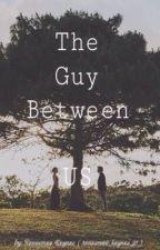 The Guy Between Us by renesmee_keynes_31