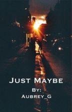 Just maybe by Aubrey_G