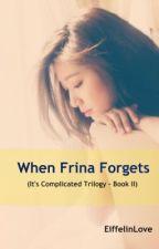When Frina Forgets by EiffelInLove