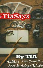 #3 #TiashaSays❤ ~ By Tia by TheTrickyT