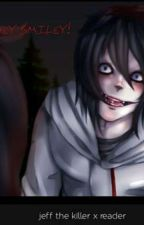 Hey Smiley! - jeff the killer x reader (under editing) by ani-may