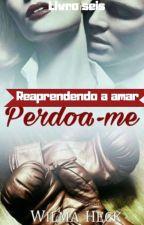 Reaprendendo a viver PERDOA-ME livro 03 by WilmaHeckdosSantos