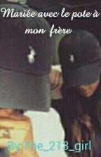 Mariée Avec Le Pote À Mon Frère  by The_213_girl