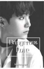 Dangerous Love|| M.YG by blackyoongix